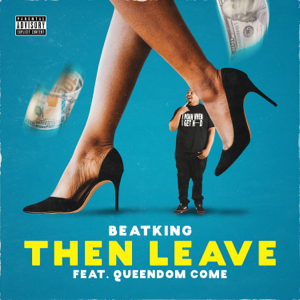 Then Leave (feat. Queendome Come) - Beatking