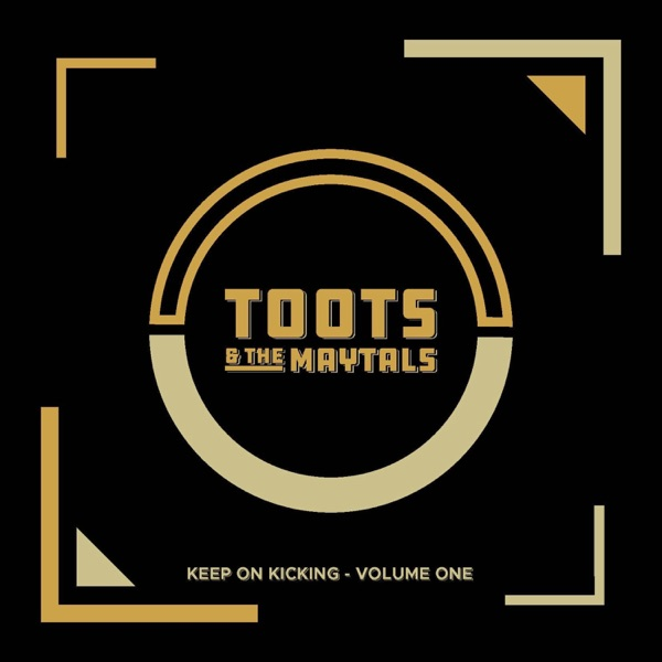 Toots & The Maytals - Keep on Kicking, Volume 1