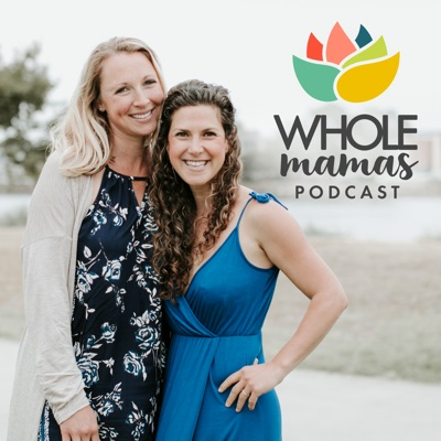 Whole Mamas Podcast: Real Stories, Expert Advice