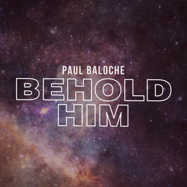 Paul Baloche - Behold Him (Feat. Kim Walker-Smith)