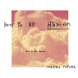 Chelsea Cutler – How To Be Human – Single [iTunes Plus AAC M4A]