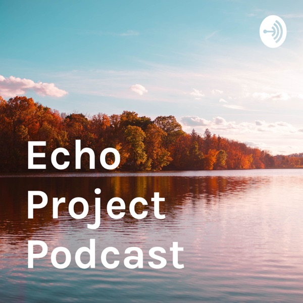 Echo Project Podcast