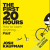 Josh Kaufman - The First 20 Hours: How to Learn Anything... Fast! (Unabridged) artwork