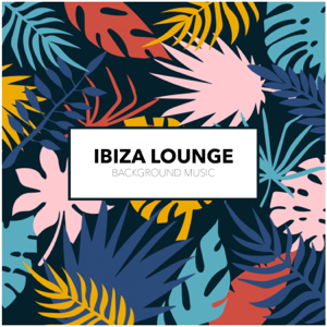Ibiza Lounge, Chillout Lounge & Tropical House - Ibiza Lounge
