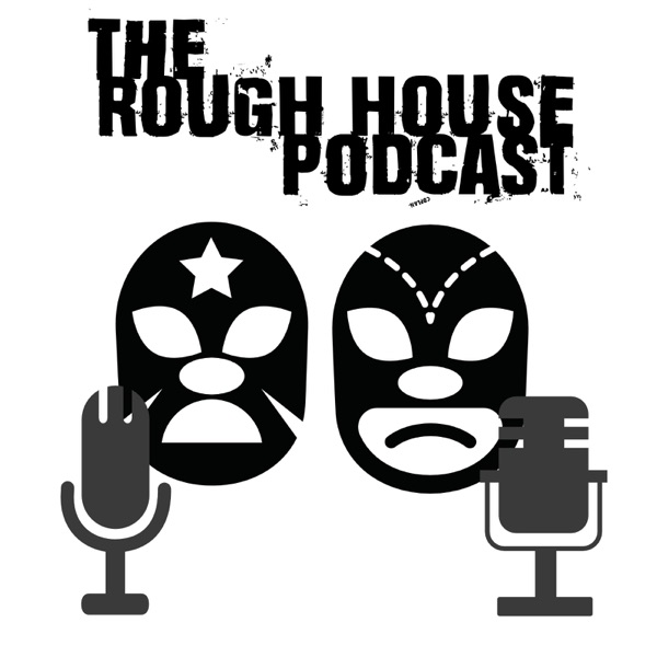 The Rough House Podcast 3.0