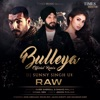 Bulleya From Romeo Akbar Walter RAW DJ Sunny Singh UK Remix Single