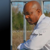 Arthur Jae - God Will Make It Better