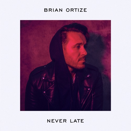 Brian Ortize - Never Late 2019