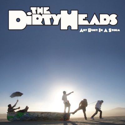 Any Port in a Storm - Dirty Heads