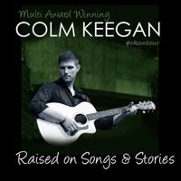 Colm Keegan - Raised on Songs & Stories artwork