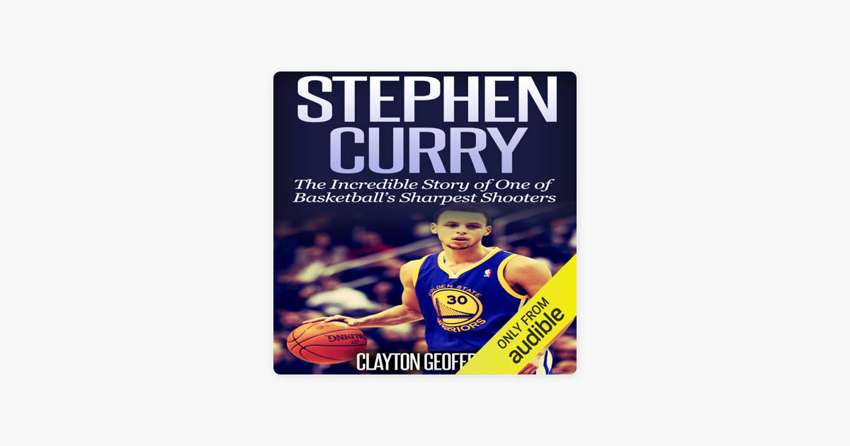 Stephen Curry: The Inspiring Story of One of Basketball's Sharpest Shooters (Unabridged) - Clayton Geoffreys