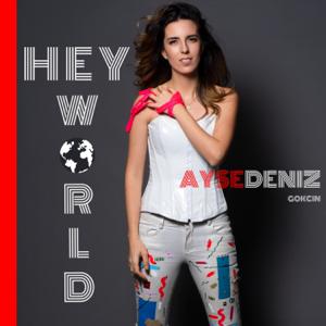 Aysedeniz Gokcin - Hey World