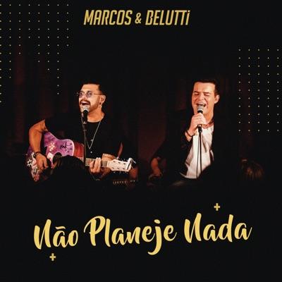Não Planeje Nada - Single - Marcos e Belutti