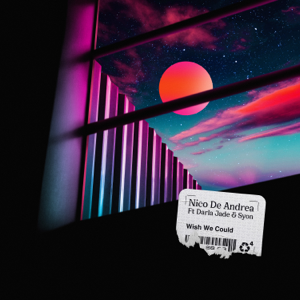 Nico de Andrea - Wish We Could feat. Darla Jade & Syon