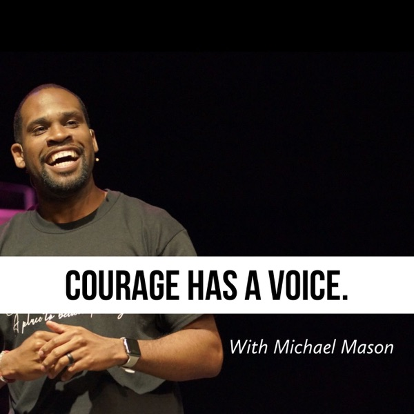 Courage Has A Voice with Michael Mason