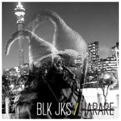 BLK JKS - Harare