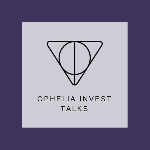 Ophelia Invest Talks