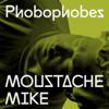Phobophobes - Moustache Mike bild