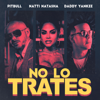 Pitbull, Daddy Yankee & Natti Natasha - No Lo Trates artwork