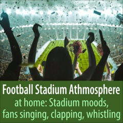 Football Stadium Athmosphere at Home: Stadium Moods, Fans Singing, Clapping, Whistling