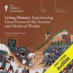 Living History: Experiencing Great Events of the Ancient and Medieval Worlds (Unabridged)