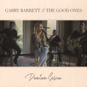 Gabby Barrett - The Good Ones (Downtown Session)