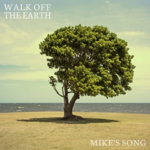 Walk Off the Earth - Mike's Song