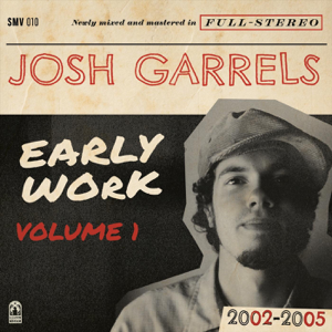 Josh Garrels - Early Work, Vol. 1 (2002-2005)