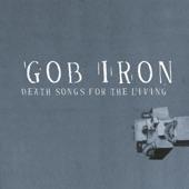 Gob Iron - Hard Times