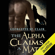 Georgette St. Clair - The Alpha Claims a Mate (Unabridged)