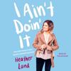 Heather Land - I Ain't Doin' It (Unabridged)  artwork