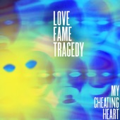 Love Fame Tragedy - My Cheating Heart