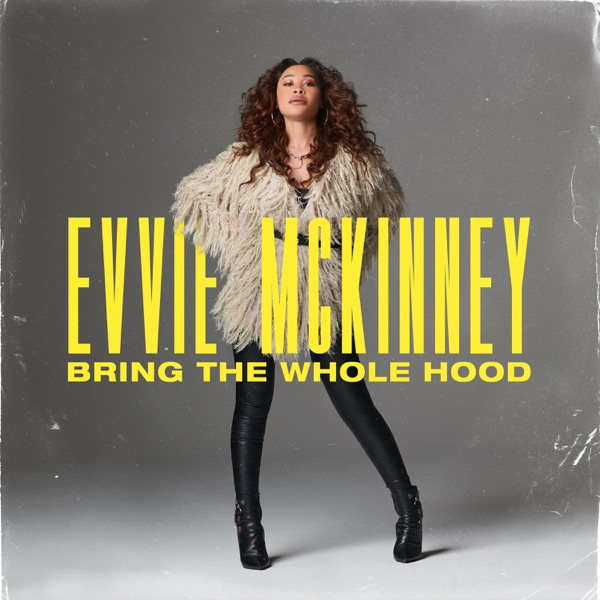 Evvie Mckinney - Bring The Whole Hood