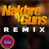 Nakhre Vs Guns Remix  Hindi Song - Hindi Song