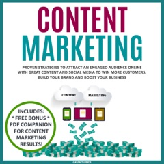 Content Marketing: Proven Strategies to Attract an Engaged Audience Online with Great Content and Social Media to Win More Customers, Build Your Brand and Boost Your Business: Marketing and Branding, Book 3 (Unabridged)