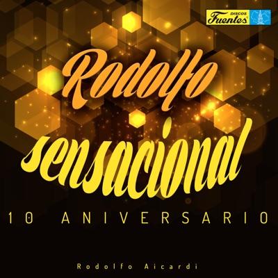 Rodolfo Sensacional (10 Aniversario) - Rodolfo Aicardi