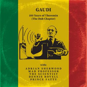 ガウディ - 100 Years of Theremin (The Dub Chapter)