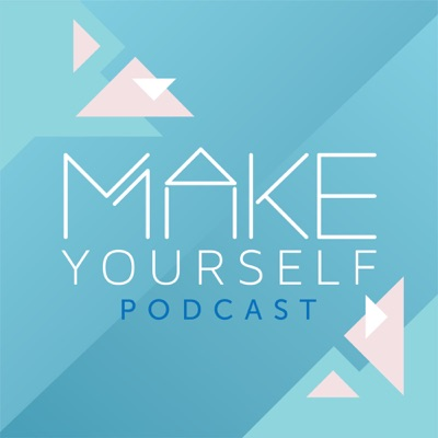 Make Yourself Podcast