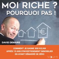 Moi riche ? Pourquoi pas !: Comment je gagne 300K€/an après 15 ans d'investissement immobilier en ayant démarré de zéro
