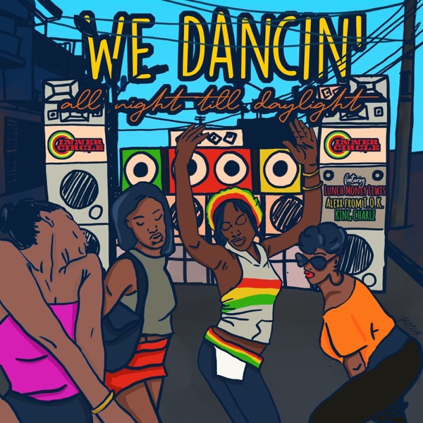 WE DANCIN' All Night till Daylight (feat. LunchMoney Lewis, Alexx from T.O.K & King Charlz) - Single