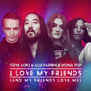Steve Aoki, Alle Farben & Icona Pop - I Love My Friends (And My Friends Love Me)