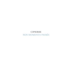 Cipierre - Nos moments passés