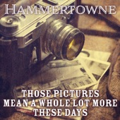 Hammertowne - Those Pictures Mean a Whole Lot More These Days
