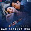 Papon, Sandesh Sandilya & Shradha Mishra - Mar Jaayein Hum (From