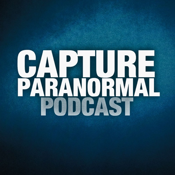 Capture Paranormal Podcast