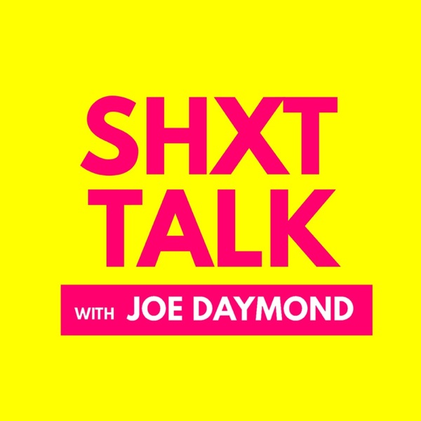 SHXT TALK with Joe Daymond