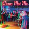 Dans Met Me - Single