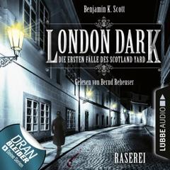 London Dark - Die ersten Fälle des Scotland Yard, Folge 1: Raserei (Ungekürzt)