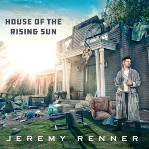 Jeremy Renner - House of the Rising Sun
