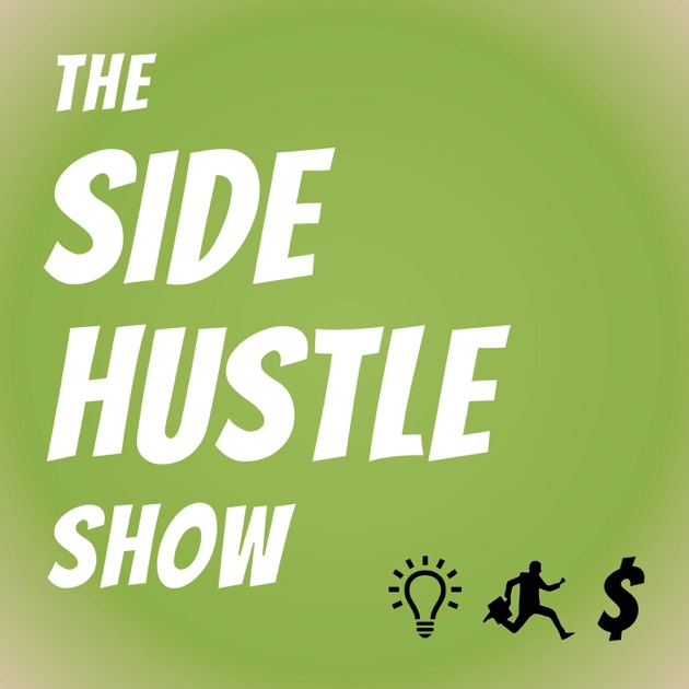 The Side Hustle Show by Nick Loper of Side Hustle Nation on Apple